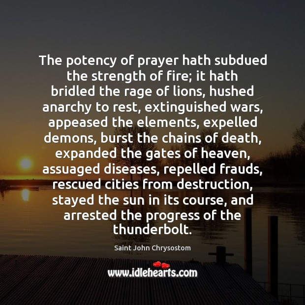 The potency of prayer hath subdued the strength of fire; it hath Progress Quotes Image