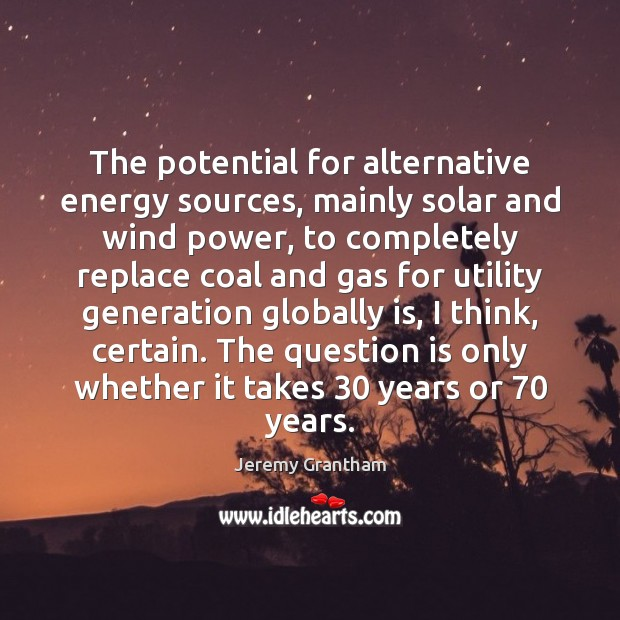 Image, The potential for alternative energy sources, mainly solar and wind power, to