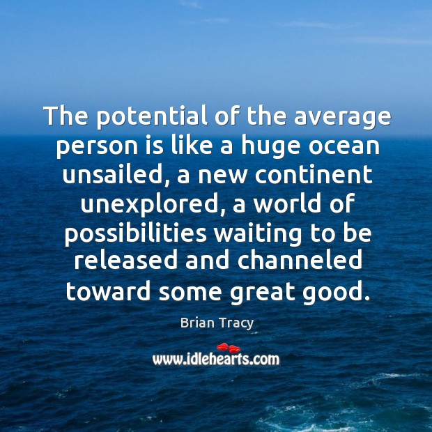 Image, The potential of the average person is like a huge ocean unsailed,