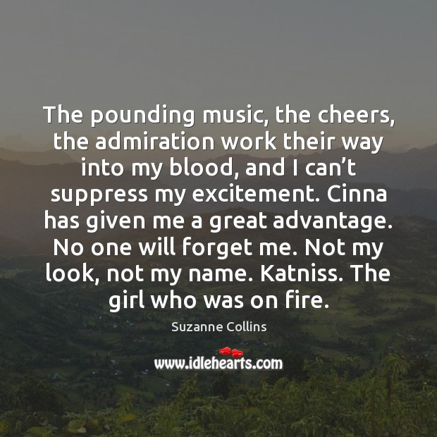 The pounding music, the cheers, the admiration work their way into my Suzanne Collins Picture Quote