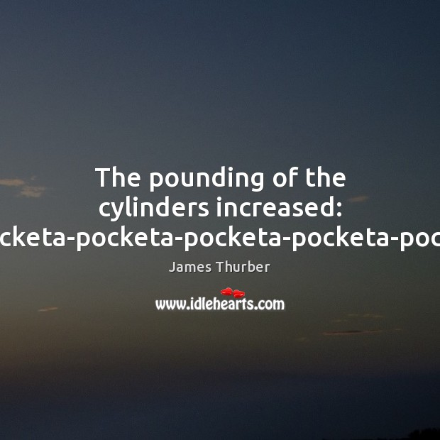 The pounding of the cylinders increased: ta-pocketa-pocketa-pocketa-pocketa-pocketa. Image