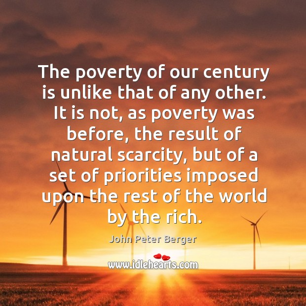 The poverty of our century is unlike that of any other. Image