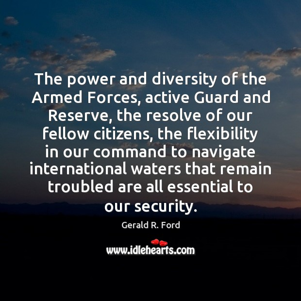 The power and diversity of the Armed Forces, active Guard and Reserve, Gerald R. Ford Picture Quote
