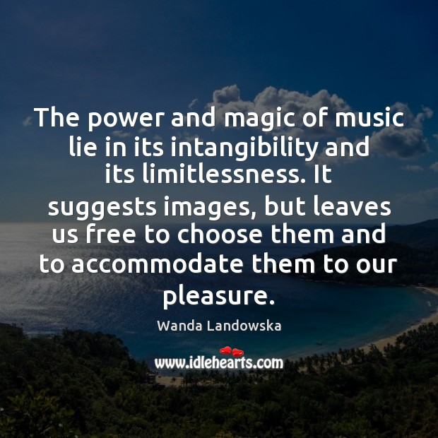 The power and magic of music lie in its intangibility and its Image