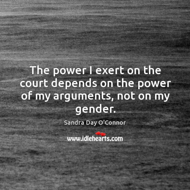 Image, The power I exert on the court depends on the power of my arguments, not on my gender.
