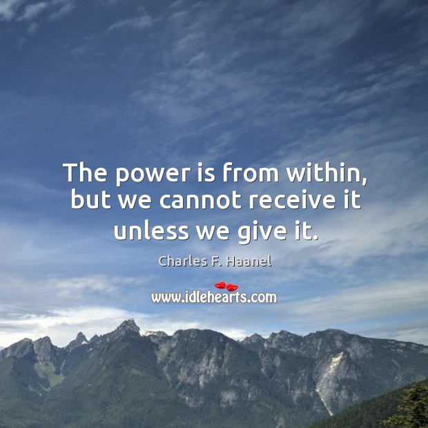 Image, The power is from within, but we cannot receive it unless we give it.