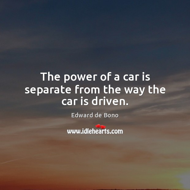 The power of a car is separate from the way the car is driven. Car Quotes Image