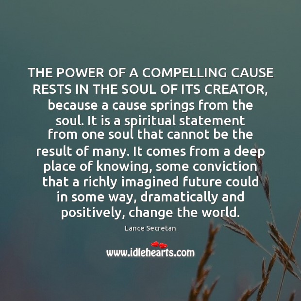 THE POWER OF A COMPELLING CAUSE RESTS IN THE SOUL OF ITS Image