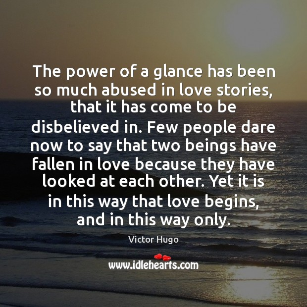 The power of a glance has been so much abused in love Image