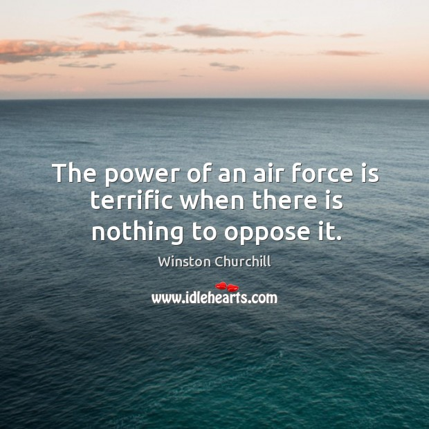 Image, The power of an air force is terrific when there is nothing to oppose it.