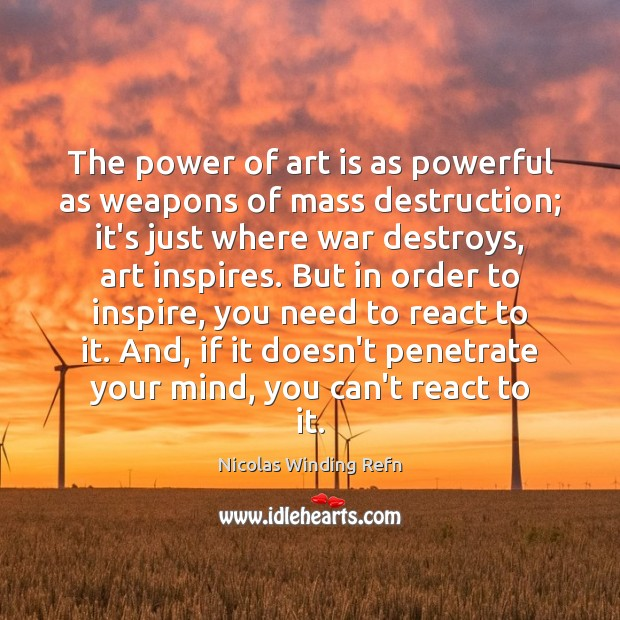 The power of art is as powerful as weapons of mass destruction; Art Quotes Image