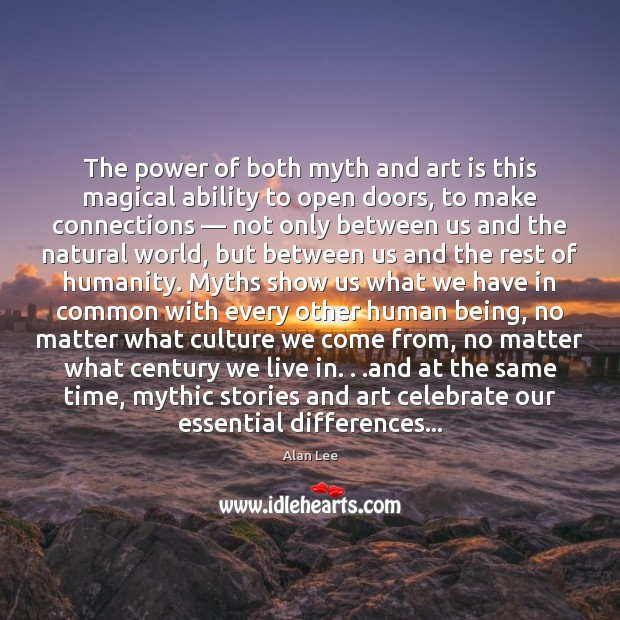 The power of both myth and art is this magical ability to Celebrate Quotes Image