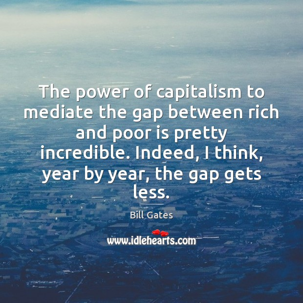 The power of capitalism to mediate the gap between rich and poor Bill Gates Picture Quote