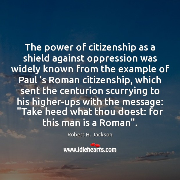 The power of citizenship as a shield against oppression was widely known Robert H. Jackson Picture Quote