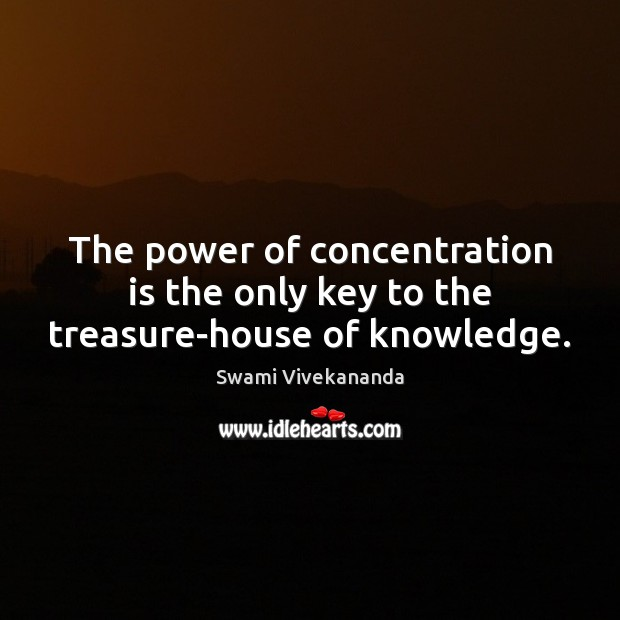 The power of concentration is the only key to the treasure-house of knowledge. Swami Vivekananda Picture Quote