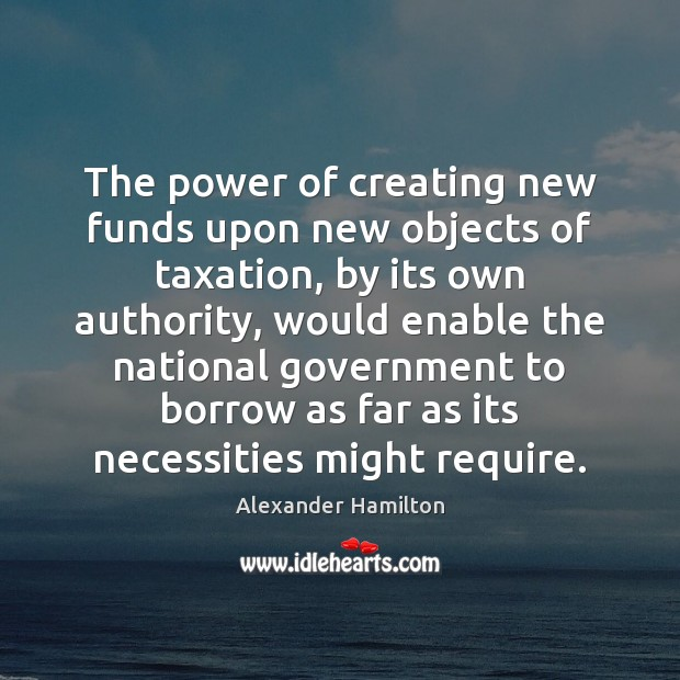 Image, The power of creating new funds upon new objects of taxation, by