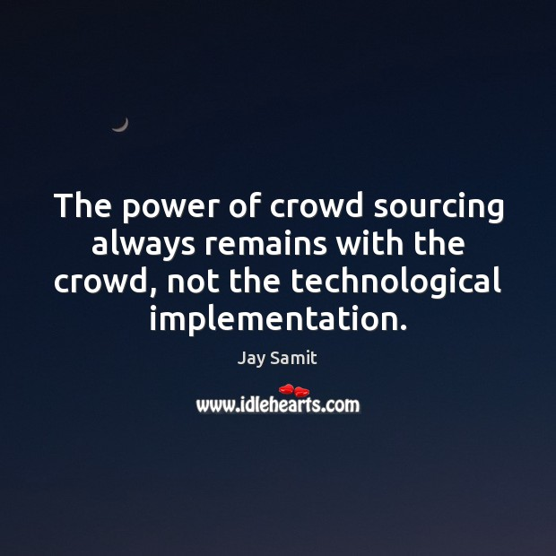 The power of crowd sourcing always remains with the crowd, not the Image