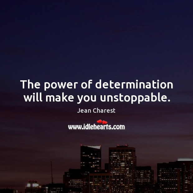 The power of determination will make you unstoppable. Unstoppable Quotes Image