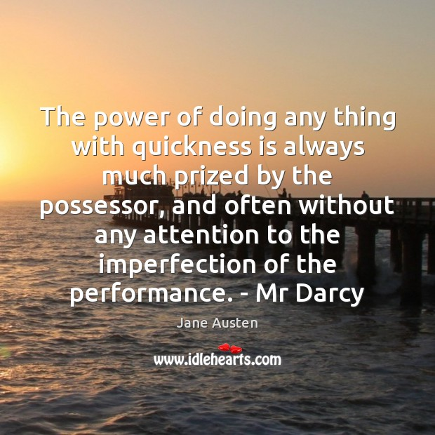 Image, The power of doing any thing with quickness is always much prized