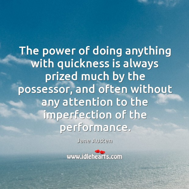 Image, The power of doing anything with quickness is always prized much by the possessor