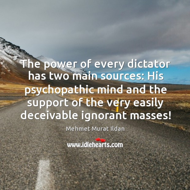 Image, The power of every dictator has two main sources: His psychopathic mind