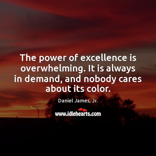 The power of excellence is overwhelming. It is always in demand, and Image