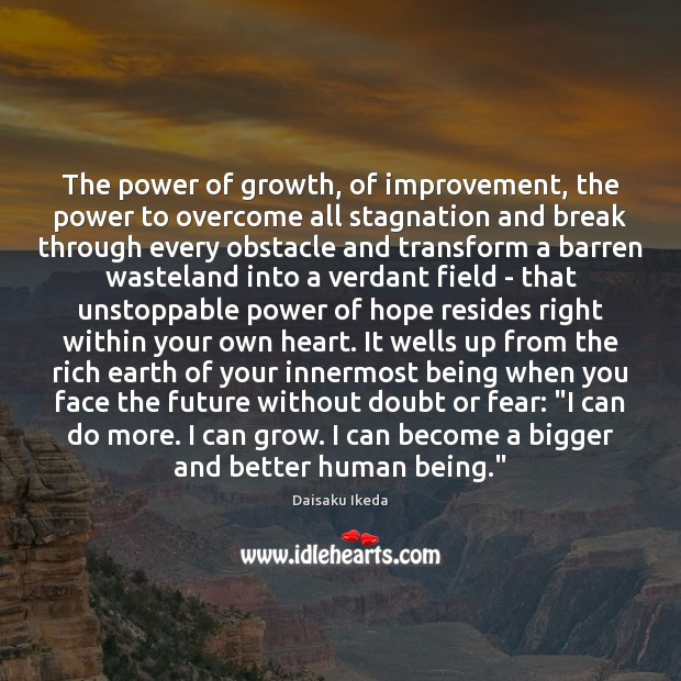 The power of growth, of improvement, the power to overcome all stagnation Unstoppable Quotes Image