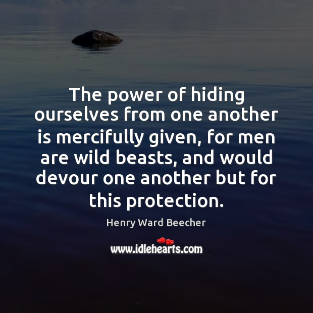 Image, The power of hiding ourselves from one another is mercifully given, for