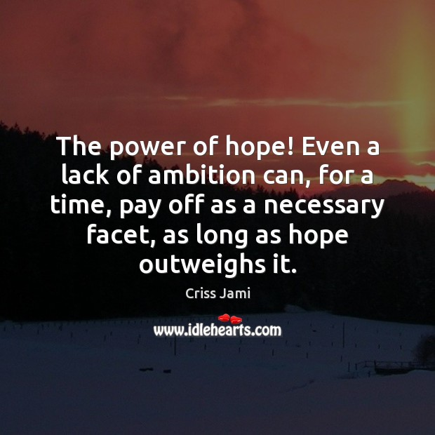The power of hope! Even a lack of ambition can, for a Criss Jami Picture Quote