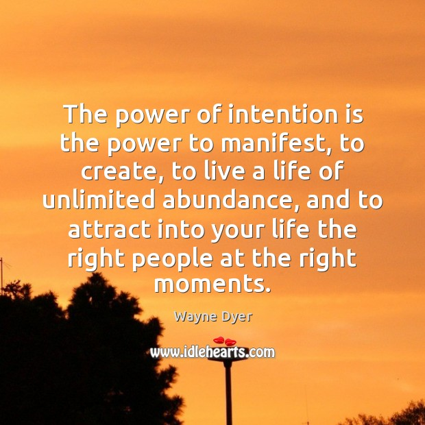 The power of intention is the power to manifest, to create, to Wayne Dyer Picture Quote