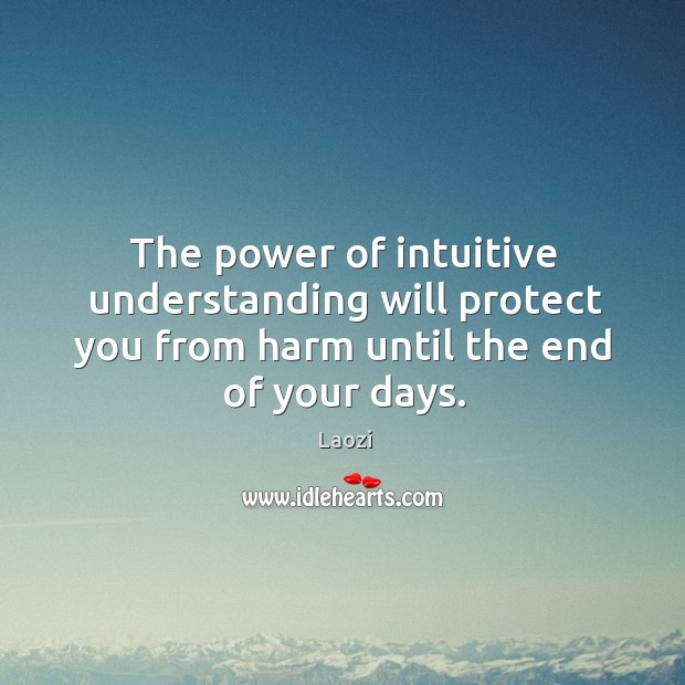 Image, The power of intuitive understanding will protect you from harm until the end of your days.
