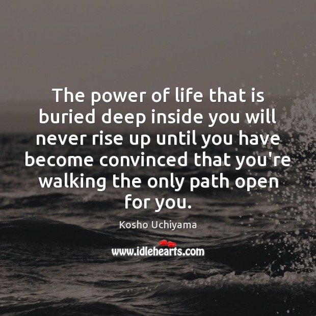 The power of life that is buried deep inside you will never Image