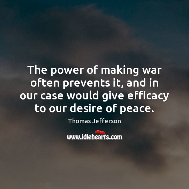 The power of making war often prevents it, and in our case Image