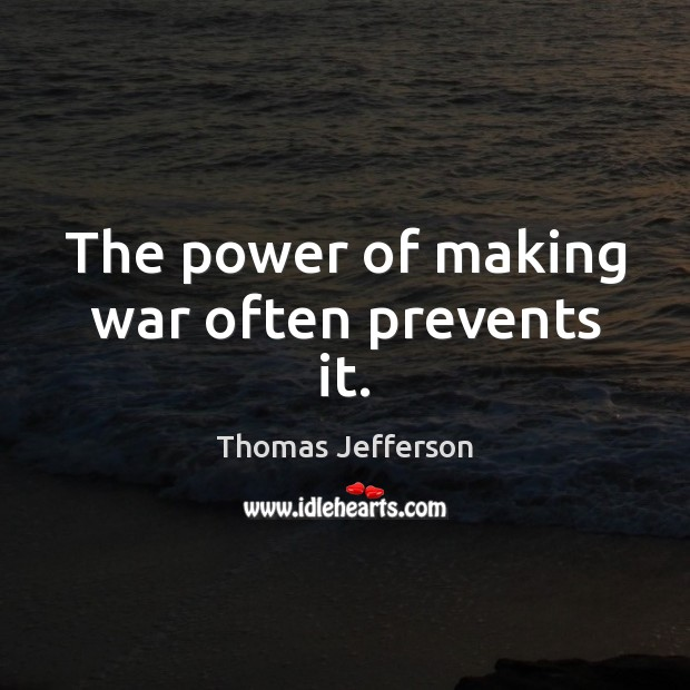 The power of making war often prevents it. Image