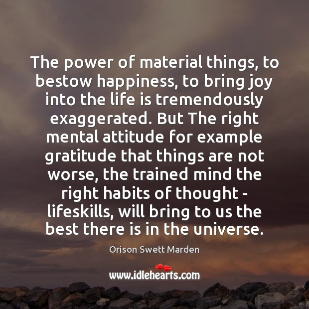 The power of material things, to bestow happiness, to bring joy into Orison Swett Marden Picture Quote