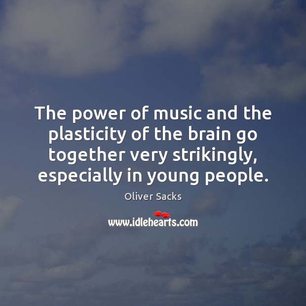 The power of music and the plasticity of the brain go together Oliver Sacks Picture Quote