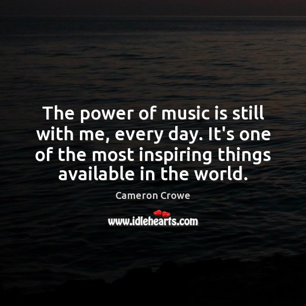 Image, The power of music is still with me, every day. It's one