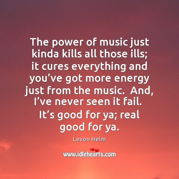 The power of music just kinda kills all those ills; it cures Image