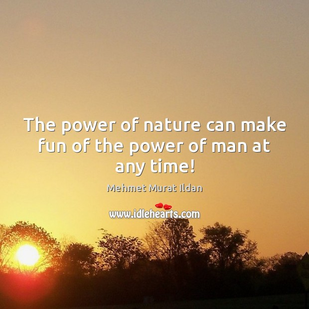 The power of nature can make fun of the power of man at any time! Image
