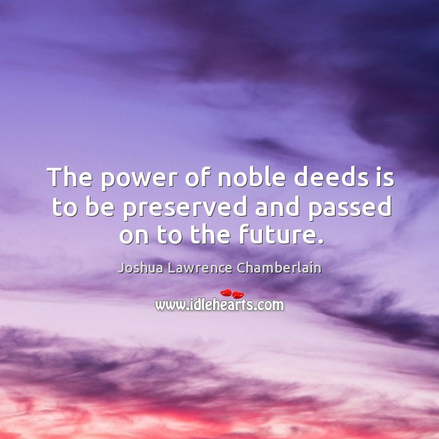 The power of noble deeds is to be preserved and passed on to the future. Image