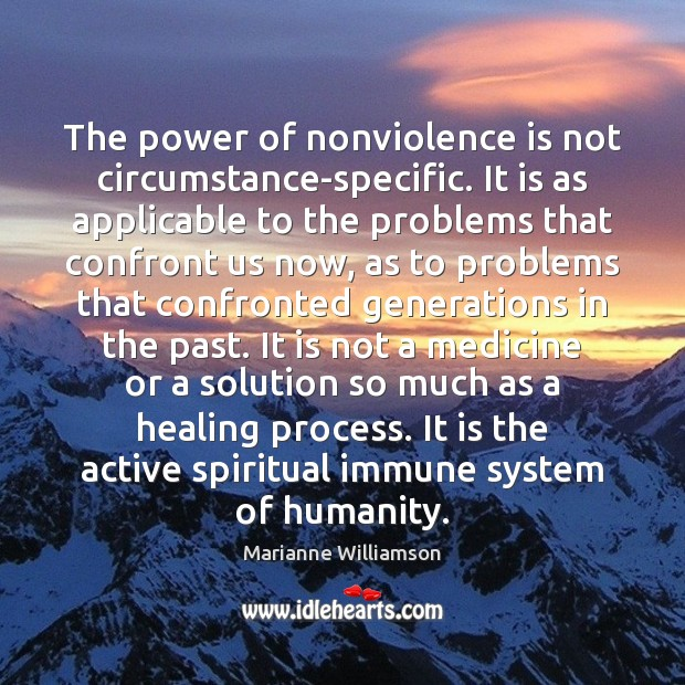 The power of nonviolence is not circumstance-specific. It is as applicable to Marianne Williamson Picture Quote
