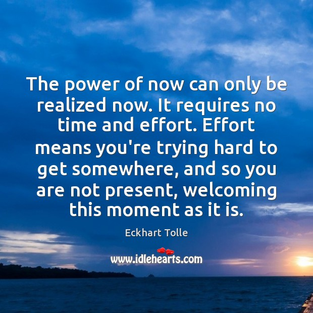 The power of now can only be realized now. It requires no Eckhart Tolle Picture Quote