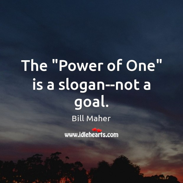 The Power Of One Is A Slogan Not A Goal