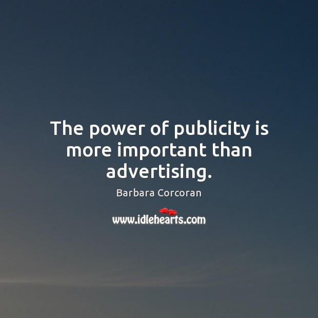 The power of publicity is more important than advertising. Publicity Quotes Image