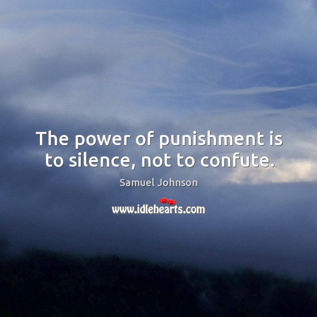 The power of punishment is to silence, not to confute. Punishment Quotes Image