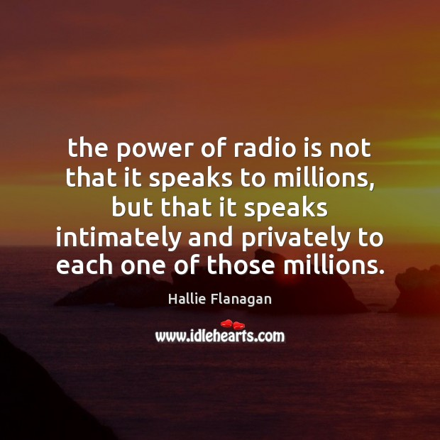 The power of radio is not that it speaks to millions, but Image