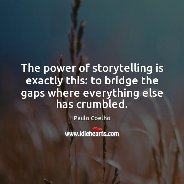 Image, The power of storytelling is exactly this: to bridge the gaps where