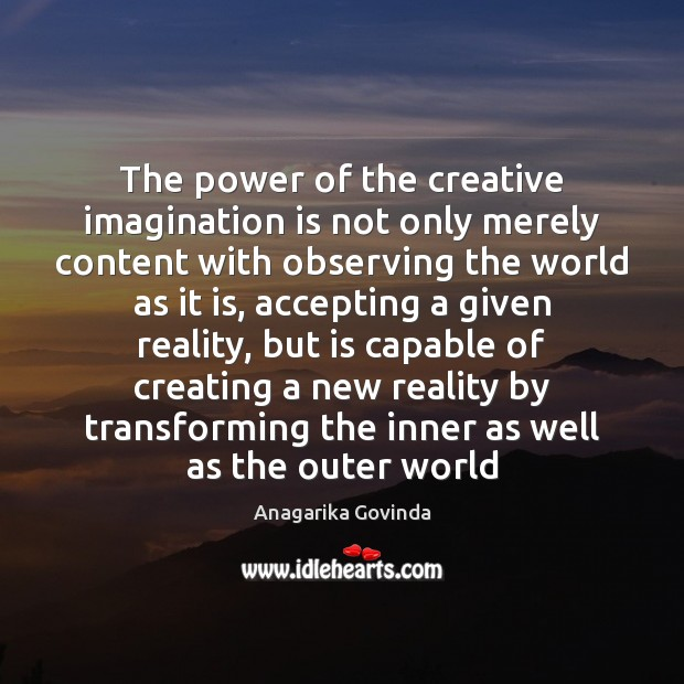 Image, The power of the creative imagination is not only merely content with