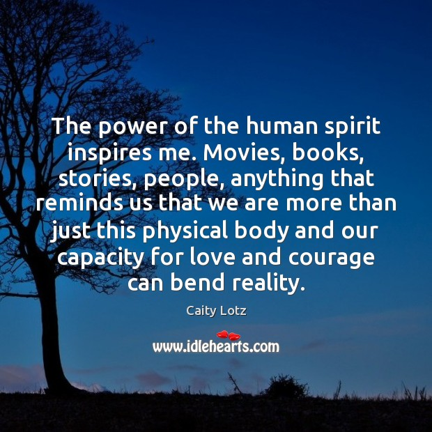 Image, The power of the human spirit inspires me. Movies, books, stories, people,