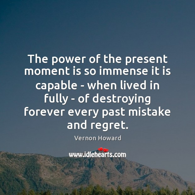 The power of the present moment is so immense it is capable Vernon Howard Picture Quote